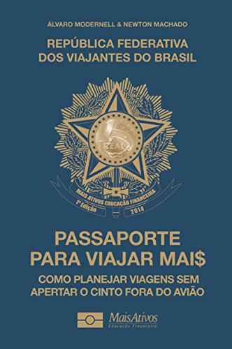 Passaporte Para Viajar Mai$: Como planejar viagens sem apertar o cinto fora do avião.