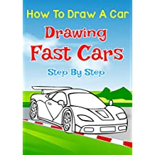 How To Draw A Car Drawing Fast Cars Step By Step: Draw Cars like Dodge Hellcat,Buggati, Aston Martin & More for Beginners