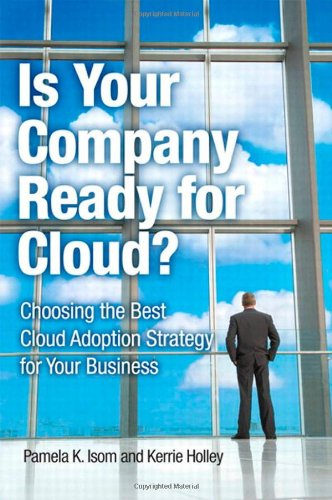 [PDF] Is Your Company Ready for Cloud: Choosing the Best Cloud Adoption Strategy for Your Business Free Download | Publisher : IBM Press | Category : Business | ISBN 10 : 0132599848 | ISBN 13 : 9780132599849