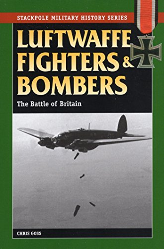 Luftwaffe Fighters and Bombers: The Battle of Britain (Stackpole Military History Series) ()
