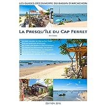 La Presqu'île du Cap Ferret - Edition 2018: Les guides découverte du Bassin d'Arcachon (French Edition)