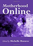 Motherhood Online, Michelle Moravec, 1443829137