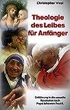 Theologie des Leibes für Anfänger: Einführung in die sexuelle Revolution von Papst Johannes Paul II.