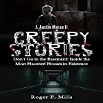 Creepy Stories: Don't Go in the Basement: Inside the Most Haunted Houses in Existence: Bizarre Horror Stories, Book 2 | Roger P. Mills