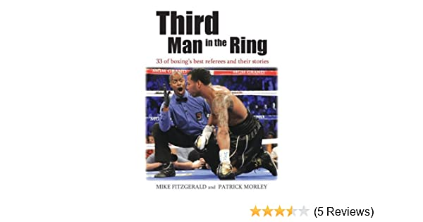 Third Man in the Ring: 33 of Boxing's Best Referees and