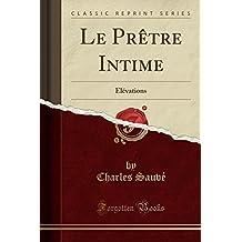 Le Pretre Intime: Elevations (Classic Reprint)