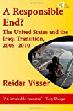 A Responsible End? : The United States and the Iraqi Transition, 2005-2010, Visser, Reidar, 1935982036