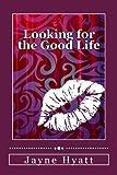 Looking for the Good Life, Jayne Hyatt, 1492965650