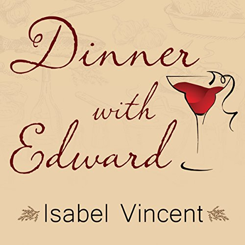 Dinner with Edward: A Story of an Unexpected Friendship by Vincent Isabel