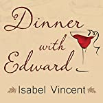 Dinner with Edward: A Story of an Unexpected Friendship | Vincent Isabel
