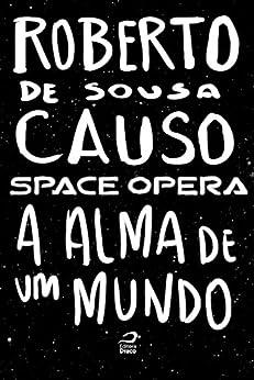 Space Opera - A alma de um mundo por [Causo, Roberto de Sousa]