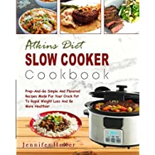 Atkins Diet Slow Cooker Cookbook: Prep -And-Go Simple And Flavored Recipes Made For Your Crock Pot To Rapid Weight Loss And Be More Healthier (Low Carb Diet, Ketogenic Diet, Keto Diet)