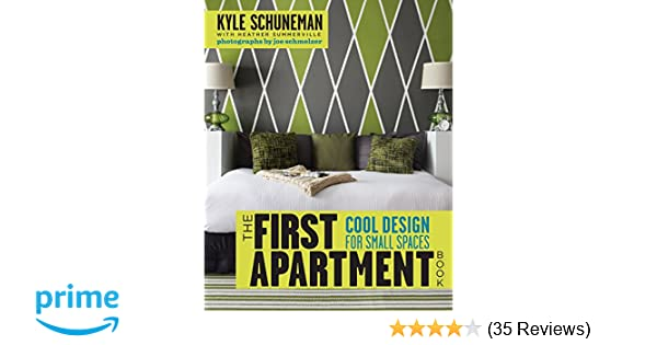 The first apartment book cool design for small spaces kyle schuneman heather summerville joe schmelzer 9780307952905 amazon com books