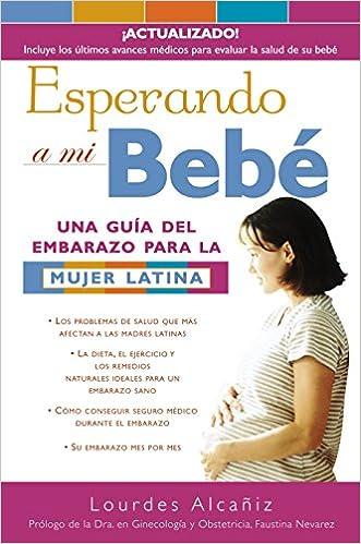 Esperando a mi bebé: Una guía del embarazo para la mujer latina (Spanish Edition): Lourdes Alcañiz: 9781400001811: Amazon.com: Books