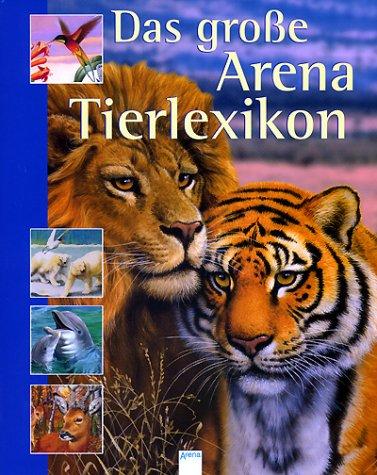 Das große Arena Tierlexikon. ( Ab 8 J.).