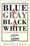 img - for Blue & Grey in Black & White: Newspapers in the Civil War book / textbook / text book