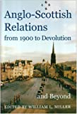 Anglo-Scottish Relations, from 1900 to Devolution and Beyond, , 0197263313