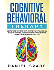 Cognitive Behavioral Therapy: 22 Steps to Restore your Emotional Intelligence, Build up your Self Discipline adn Improve Anger Management in 4 Week or Less