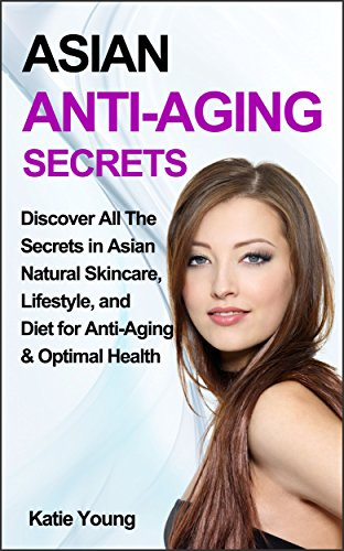 51F33EZW9%2BL - Anti-Aging: Asian Anti-Aging Secrets: Discover All The Secrets In Asian Natural Skincare, Lifestyle, And Diet For Anti-Aging & Optimal Health (Anti aging diet, Anti aging cure, Anti aging skin care)