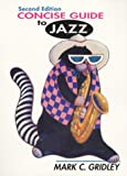 Concise Guide to Jazz : With Demonstration Compact Disc and Jazz Classics Compact Disc, Gridley, Mark C., 0137862377