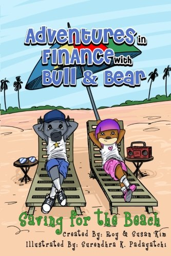 Adventures in Finance with Bull & Bear: Saving for the Beach (Volume 1)