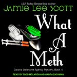 What a Meth: Gotcha Detective Agency Series, Book 4 | Jamie Lee Scott
