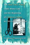 img - for The Mary Ellen Wilson Child Abuse Case and the Beginning of Children's Rights in 19th Century America book / textbook / text book