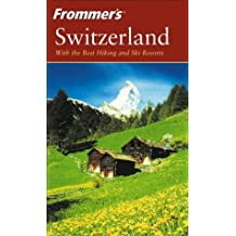 Frommer's Switzerland: With the Best Hiking &Amp; Ski Resorts