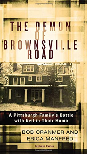 The Demon of Brownsville Road: A Pittsburgh Family's Battle with Evil in Their Home (Possessed The True Story Of An Exorcism)