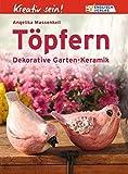 Kreativ sein! Töpfern: Dekorative Garten-Keramik