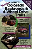 Guide to Northern Colorado Backroads and 4-Wheel Drive Trails, Charles A. Wells, 0966497686