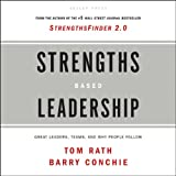 Strengths Based Leadership: Great Leaders, Teams and Why People Follow