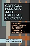 Critical Masses and Critical Choices : Evolving Public Opinion on Nuclear Weapons, Terrorism, and Security, Jenkins-Smith, Hank C. and Herron, Kerry G., 0822942984