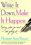 Write It Down, Make It Happen: Knowing What You Want--and Getting It!