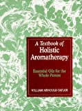 A Textbook of Holistic Aromatherapy, W. E. Arnould-Taylor, 0748715517