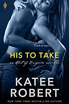 His to Take (Out of Uniform) by [Robert, Katee]