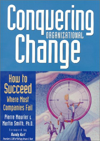 Conquering Organizational Change: How to Succeed Where Most Companies Fail