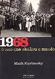 1968. O Ano que Abalou o Mundo