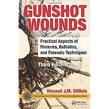 Gunshot Wounds: Practical Aspects of Firearms, Ballistics, and Forensic Techniques, Third Edition