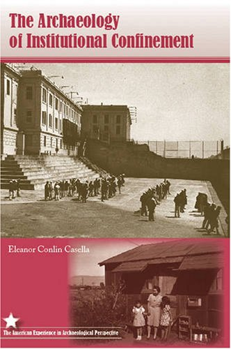 The Archaeology of Institutional Confinement (American Experience in Archaeological Pespective)