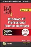 MCSE Windows XP Professional Practice Questions Exam Cram 2 (Exam 70-270), Charles J. Brooks and Ed Tittel, 078973107X
