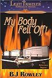 img - for My Body Fell Off! (LightTraveler Adventure Series, Book 1) book / textbook / text book