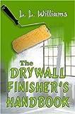 The Drywall Finisher's Handbook, L. L. Miller, 1413720536