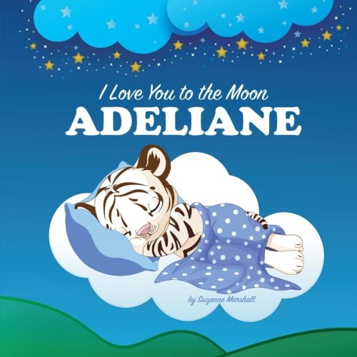 Read Online I Love You to the Moon, Adeliane: Personalized Books & Bedtime Stories (Personalized Children's Books, Bedtime Stories, Goodnight Poems) PDF