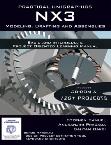 Practical Unigraphics NX3 Modeling, Drafting and Assemblies
