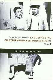 La Guerra Civil en Extremadura : operaciones militares: Amazon.es: Chaves Palacios, Julián: Libros