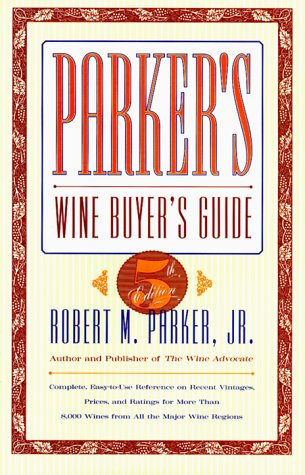 Parker's Wine Buyer's Guide, 5th Edition: Complete, Easy-to-Use Reference on Recent Vintages, Prices, and Ratings for More Than 8,000 Wines from All the Major Wine ()