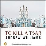 To Kill a Tsar | Andrew Williams