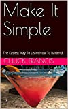 #9: Make It Simple: The Easiest Way To Learn How To Bartend