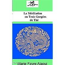 La Méditation en 3 Gorgées de Thé: Trois Gorgées de Thé Pour Méditer Nouvelle Edition (French Edition)